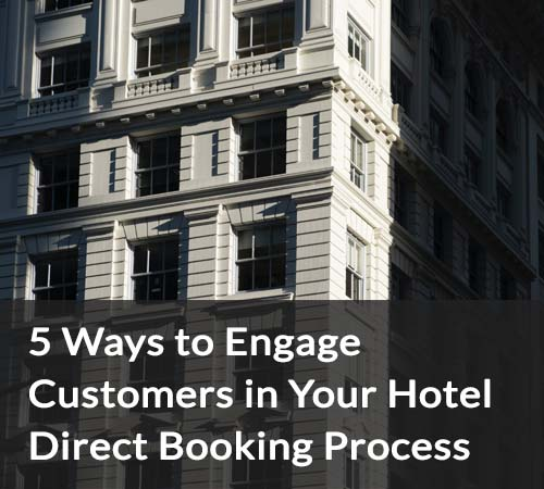 5 Innovative Ways to Engage Customers in Your Hotel Direct Booking Process