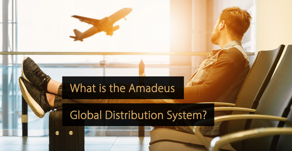 Amadeus GDS: What is the Amadeus Global Distribution System?