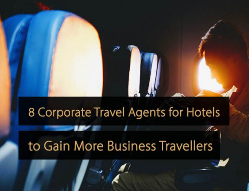 8 Corporate Travel Agents for Hotels to Gain More Business Travellers