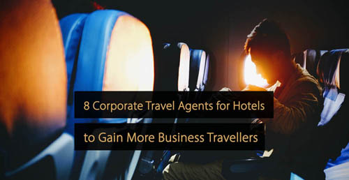 Corporate travel agents - hotel marketing guide