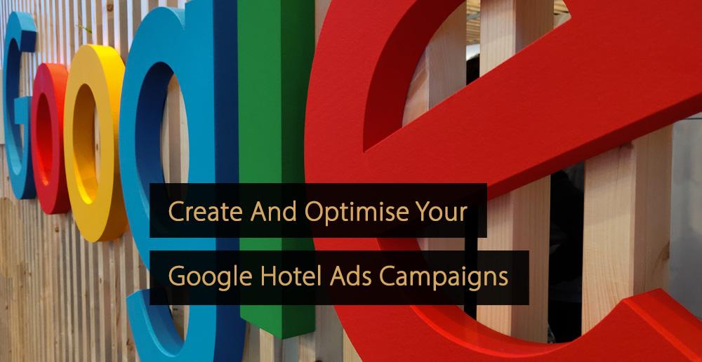 Create Manage Optimise Google Hotel Ads Campaigns