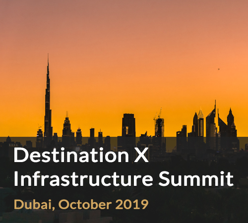Destination X Infrastructure Summit Dubai