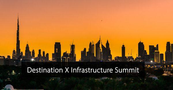 Destination X Infrastructure Summit Dubai