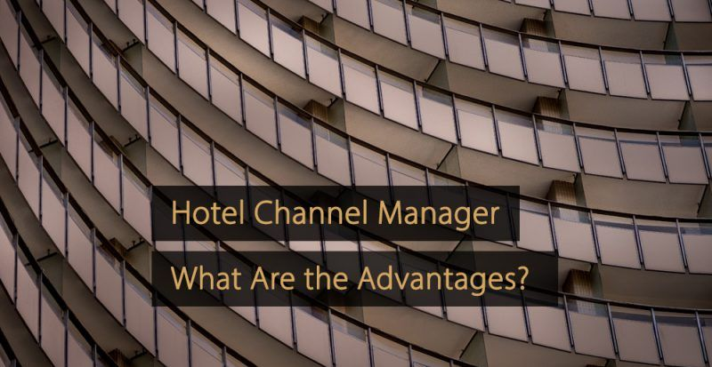 Hotel Distribution Channel Manager - Hotel Channel Manager - What Are the Advantages