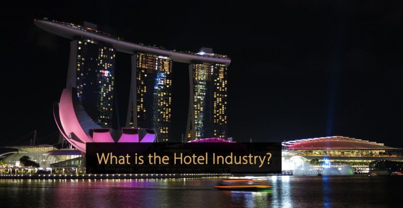 Hotel industry - What is the hotel industry