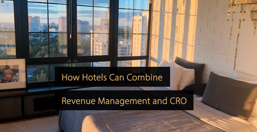 How hotels can combine revenue management and conversion rate optimization - cro