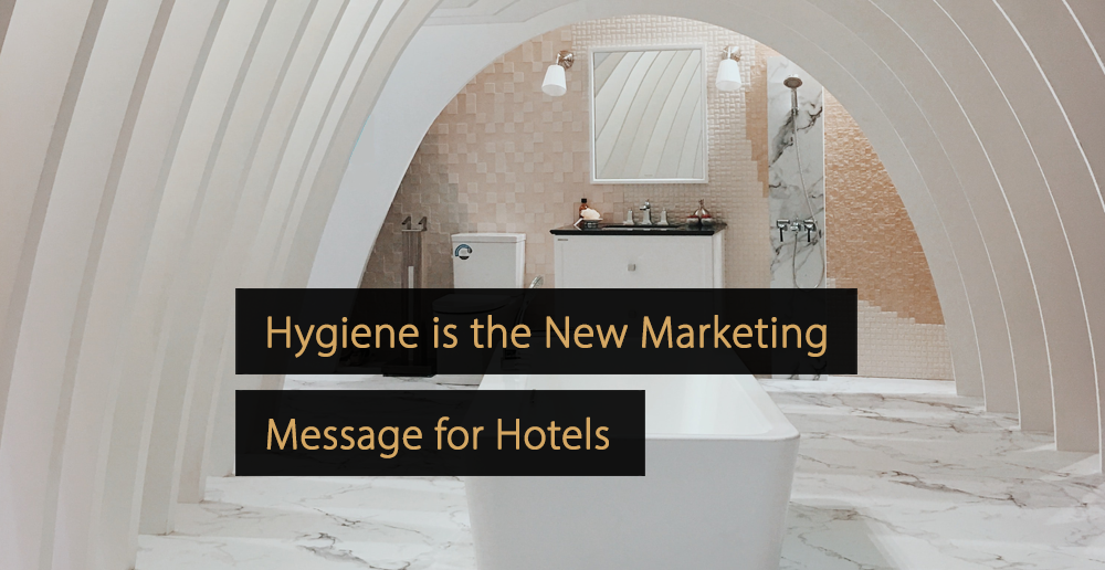 Hygiene is the New Marketing Message for Hotels