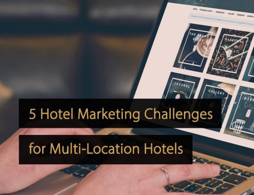 5 Hotel Marketing Challenges for Multi-Location Hotels in 2020