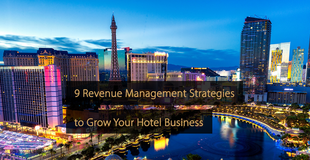 9 Revenue Management Strategies to Grow Your Hotel Business
