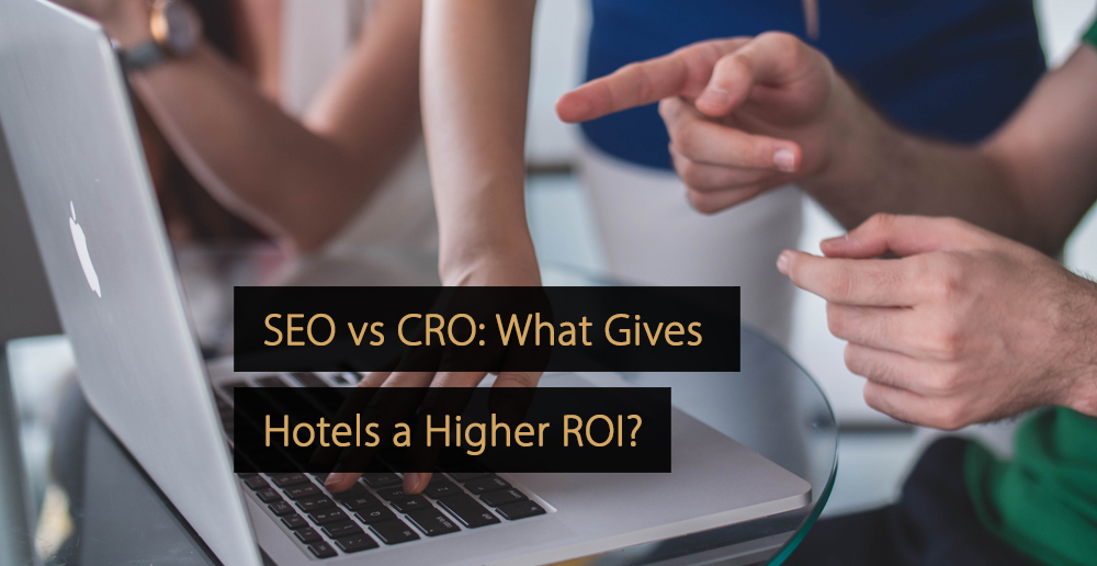 SEO vs CRO - ROI Hotels