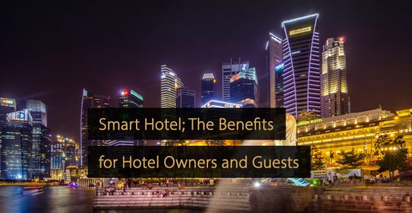 Smart Hotel - What Are the Benefits for Hotel Owners and Guests