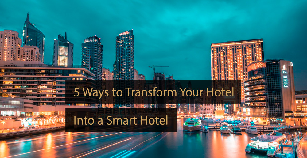 Smart hotel - 5 Ways to Transform Your Hotel Into a Smart Hotel