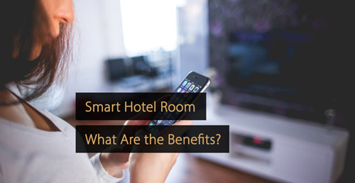 Smart hotel room - technology guide hospitality industry - hotel industry