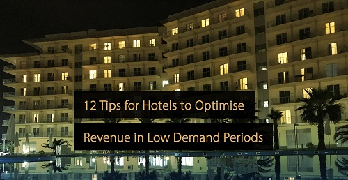 Tips for Hotels to Optimise Revenue in Low Demand Periods - revenue management manual