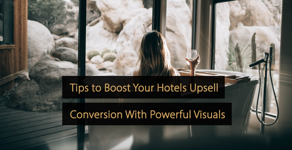 Tips to Increase Hotels Upsell Conversion With Powerful Images