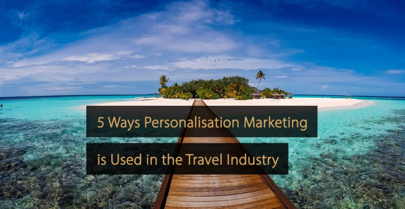 personalisation marketing travel industry - personalised marketing tourism industry